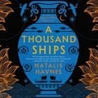 A Thousand Ships - A Novel audiobook by Natalie Haynes