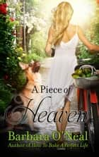 A Piece of Heaven - A Novel ebook by Barbara O'Neal