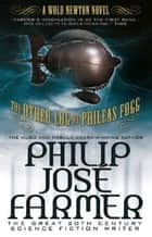 The Other Log of Phileas Fogg (Wold Newton) ebook by Philip Jose Farmer