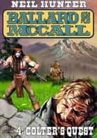 Ballard and McCall 4: Colter's Quest ebook by Neil Hunter