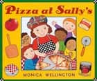 Pizza at Sally's ebook by Monica Wellington, Monica Wellington