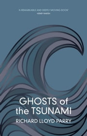 Ghosts of the Tsunami - Death and Life in Japan ebook by Richard Lloyd Parry