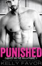 PUNISHED (Chained By The Billionaire, Book 3) ebook door Kelly Favor