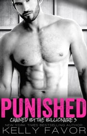PUNISHED (Chained By The Billionaire, Book 3) ebook by Kelly Favor