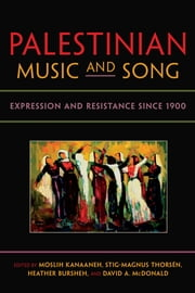Palestinian Music and Song - Expression and Resistance since 1900 ebook by Moslih Kanaaneh,Stig-Magnus Thorsén,Heather Bursheh,David A. McDonald