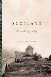 Scotland: An Autobiography: 2,000 Years of Scottish History by Those Who Saw It Happen ebook by Rosemary Goring