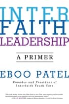 Interfaith Leadership - A Primer ebook by Eboo Patel