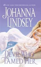 The Devil Who Tamed Her ebook by Johanna Lindsey