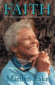 Faith: Faith Bandler, gentle activist ebook by Lake, Marilyn