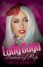 Lady Gaga - Queen of Pop ebook by