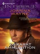 24 Karat Ammunition ebook by Joanna Wayne