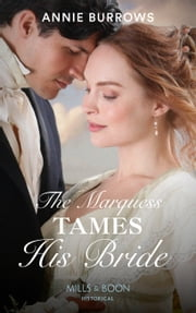 The Marquess Tames His Bride (Mills & Boon Historical) (Brides for Bachelors, Book 2) ebook by Annie Burrows