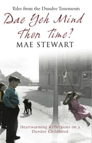 Dae Yeh Mind Thon Time? - Tales from the Dundee tenements ebook by Mae Stewarrt,Mae Stewart