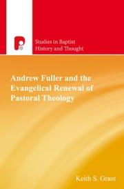 Andrew Fuller and the Evangelical Renewal of Pastoral Theology ebook by Keith Grant