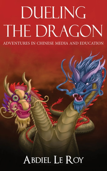 Dueling the Dragon` - Adventures in Chinese Media and Education ebook by Abdiel LeRoy