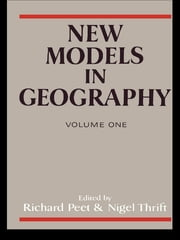 New Models in Geography - Vol 1 - The Political-Economy Perspective ebook by Richard Peet,Nigel Thrift