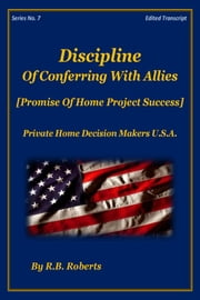 Discipline Of Conferring With Allies - Promise Of Home Project Success! - Series No. 7 - (PHDMUSA) ebook by RB Roberts