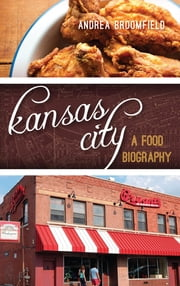 Kansas City - A Food Biography ebook by Andrea L. Broomfield
