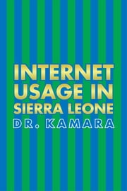 Internet Usage in Sierra Leone ebook by Dr. Kamara