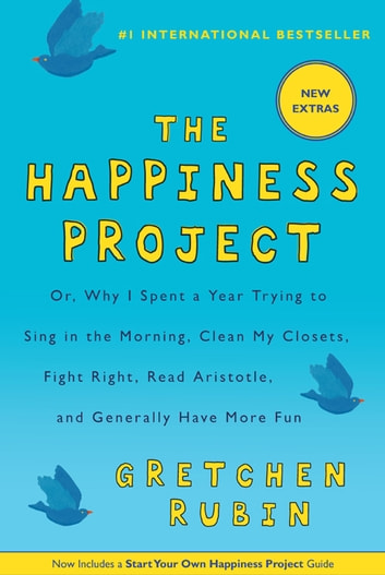 The Happiness Project - Or, Why I Spent a Year Trying to Sing in the Morning, Clean My Closets, Fight Right, Read Aristotle, and Generally Have More Fun ebook by Gretchen Rubin