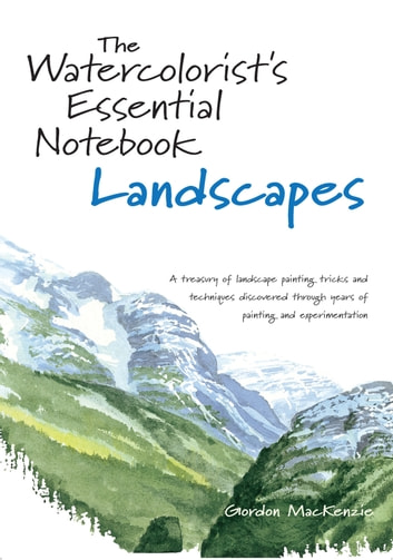 The Watercolorist's Essential Notebook - Landscapes ebook by Gordon MacKenzie