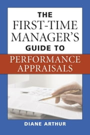 The First-Time Manager's Guide to Performance Appraisals ebook by Arthur, Diane