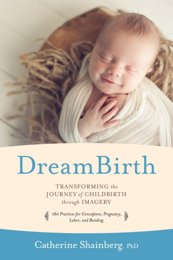 DreamBirth - Transforming the Journey of Childbirth Through Imagery ebook by Catherine Shainberg