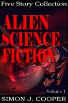 Alien Science Fiction Vol. 1 ebook by Simon J. Cooper