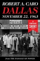 Dallas, November 22, 1963 ebook by Robert A. Caro