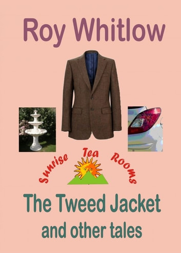 The Tweed Jacket and other tales ebook by Roy Whitlow