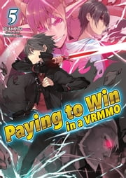Paying to Win in a VRMMO: Volume 5 ebook by Blitz Kiva