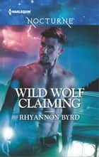 Wild Wolf Claiming ebook by Rhyannon Byrd