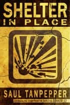 Shelter in Place - A Post-Apocalyptic Thriller ebook by Saul Tanpepper