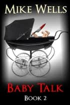 Baby Talk, Book 2 ebook by Mike Wells