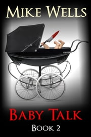 Baby Talk, Book 2 - Every Parent's Nightmare ebook by Mike Wells