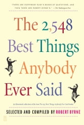 The 2,548 Best Things Anybody Ever Said ebook by Robert Byrne