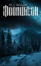 Moonwitch ebook by M.J. Willow