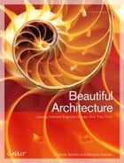 Beautiful Architecture ebook by Diomidis Spinellis,Georgios Gousios
