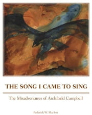 The Song I Came to Sing - The Misadventures of Archibald Campbell ebook by Roderick W. MacIver