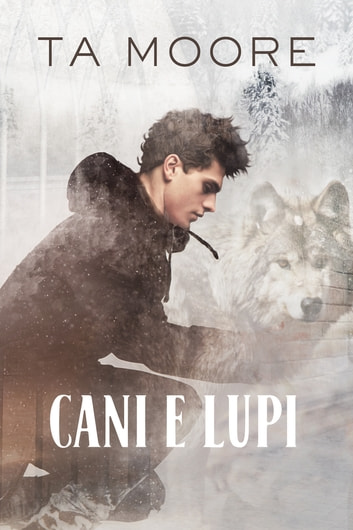 Cani e lupi ebook by TA Moore
