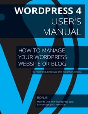 Wordpress 4 - User's Manual ebook by Rodrigo Conceição dos Santos, Roberto Moreira dos Santos Júnior