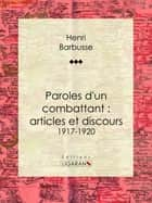 Paroles d'un combattant : articles et discours - 1917-1920 ebook by Henri Barbusse, Ligaran
