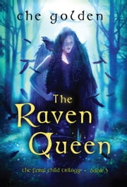 The Raven Queen - The Feral Child Trilogy ebook by Che Golden