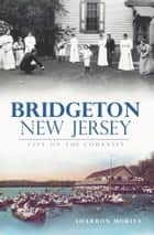 Bridgeton, New Jersey - City on the Cohansey ebook by Sharron Morita
