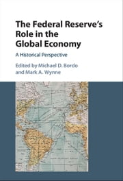 The Federal Reserve's Role in the Global Economy - A Historical Perspective ebook by Michael D. Bordo,Mark A. Wynne