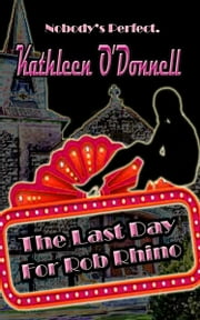 The Last Day for Rob Rhino ebook by O'Donnell, Kathleen