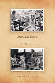 Such Sweet Sorrow - A Novel ebook by Carolyn P. Ellis