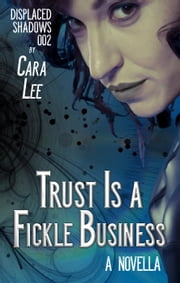 Trust Is a Fickle Business - displaced shadows, #2 ebook by Cara Lee