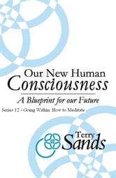 Our New Human Consciousness: Series 12 ebook by Terry Sands
