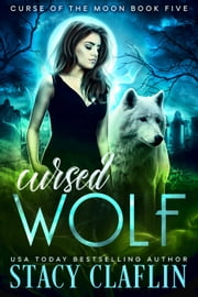 Cursed Wolf - Curse of the Moon, #5 ebook by Stacy Claflin